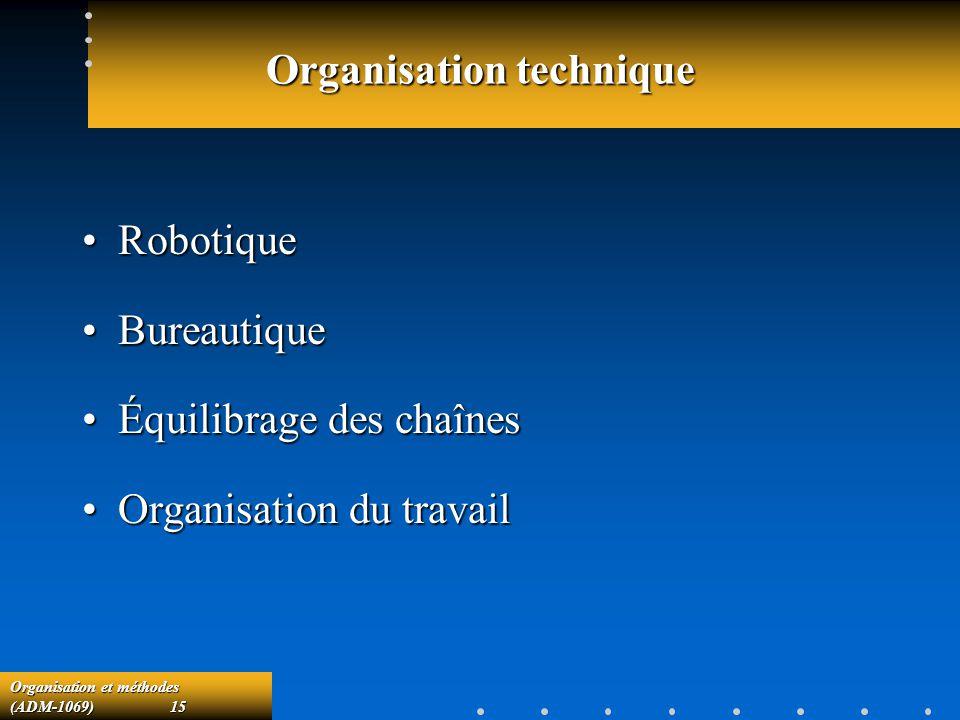 Organisation et méthodes (ADM-1069) 15 Organisation technique RobotiqueRobotique BureautiqueBureautique Équilibrage des chaînesÉquilibrage des chaînes