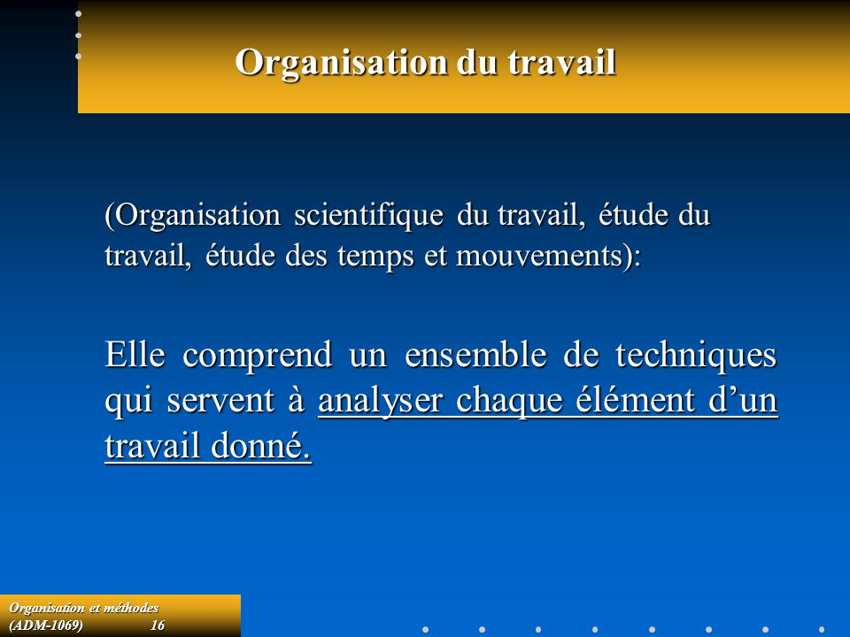 Organisation et méthodes (ADM-1069) 16 Organisation du travail (Organisation scientifique du travail, étude du travail, étude des temps et mouvements)