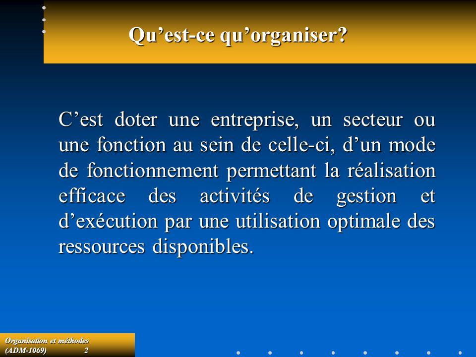 Organisation et méthodes (ADM-1069) 2 Quest-ce quorganiser? Cest doter une entreprise, un secteur ou une fonction au sein de celle-ci, dun mode de fon