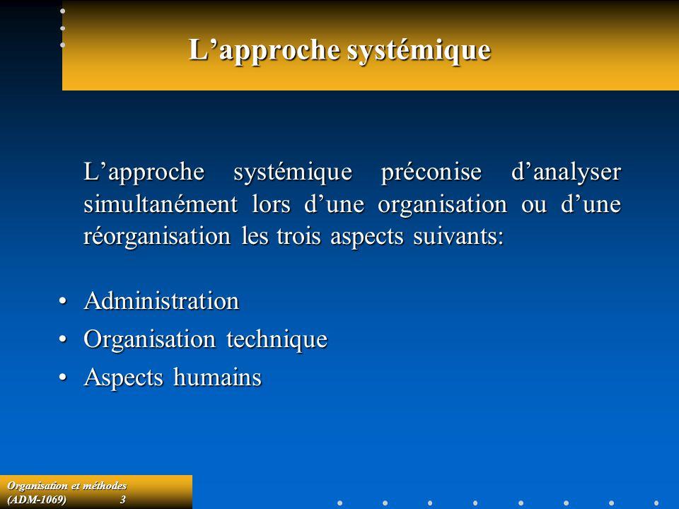 Organisation et méthodes (ADM-1069) 3 Lapproche systémique Lapproche systémique préconise danalyser simultanément lors dune organisation ou dune réorg