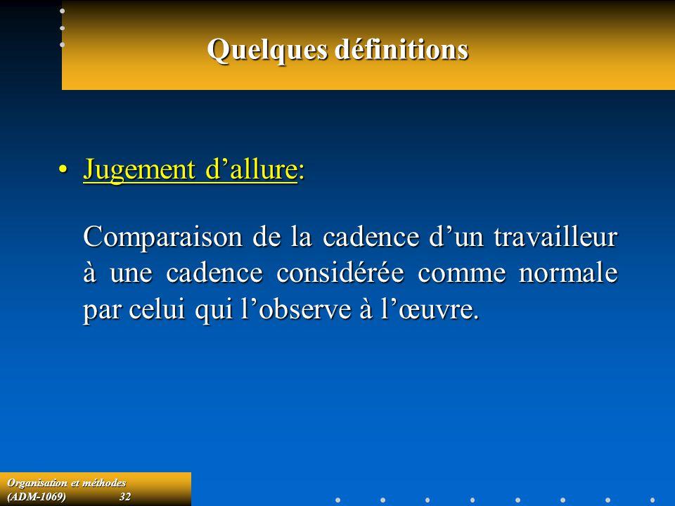 Organisation et méthodes (ADM-1069) 32 Quelques définitions Jugement dallure:Jugement dallure: Comparaison de la cadence dun travailleur à une cadence
