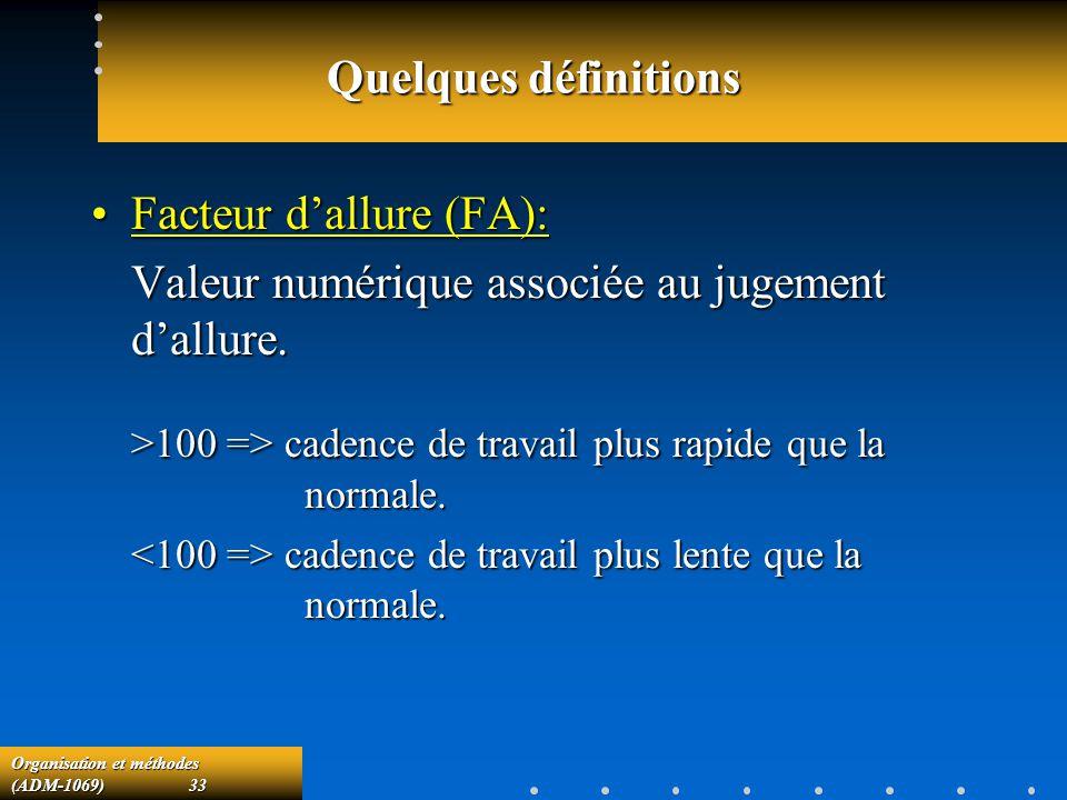Organisation et méthodes (ADM-1069) 33 Quelques définitions Facteur dallure (FA):Facteur dallure (FA): Valeur numérique associée au jugement dallure.