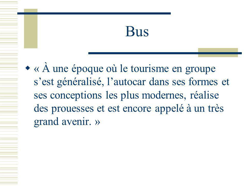 Bus « À une époque où le tourisme en groupe sest généralisé, lautocar dans ses formes et ses conceptions les plus modernes, réalise des prouesses et est encore appelé à un très grand avenir.