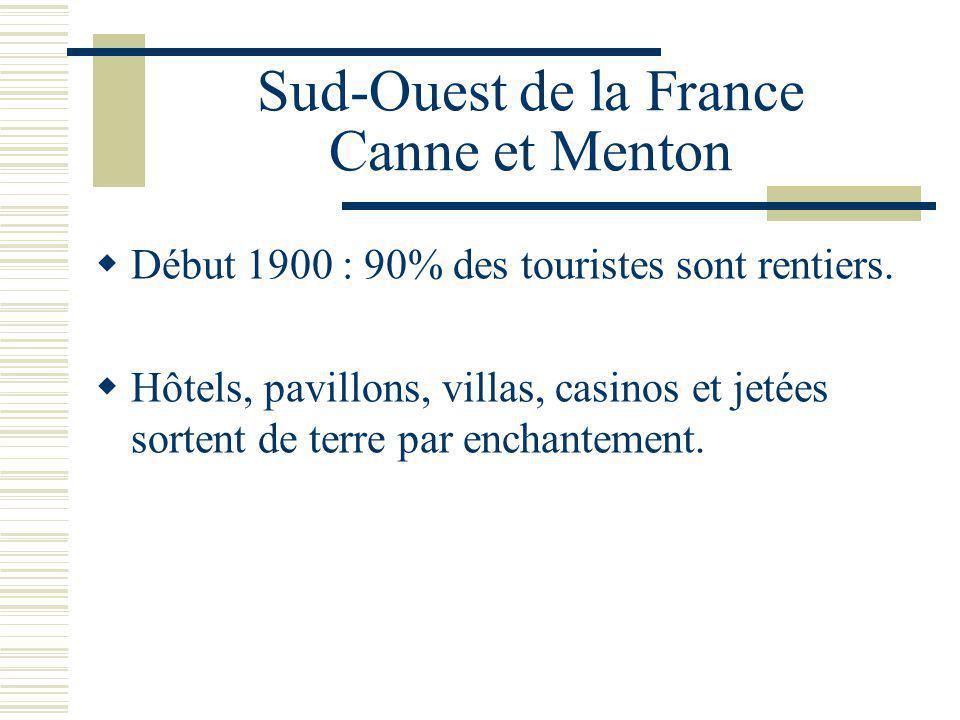 Sud-Ouest de la France Canne et Menton Début 1900 : 90% des touristes sont rentiers.
