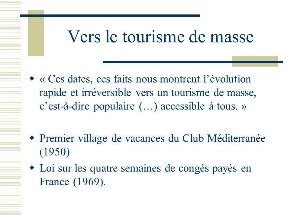 Vers le tourisme de masse « Ces dates, ces faits nous montrent lévolution rapide et irréversible vers un tourisme de masse, cest-à-dire populaire (…) accessible à tous.