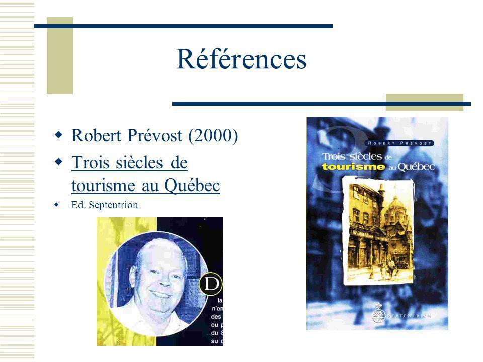 Références Robert Prévost (2000) Trois siècles de tourisme au Québec Ed. Septentrion