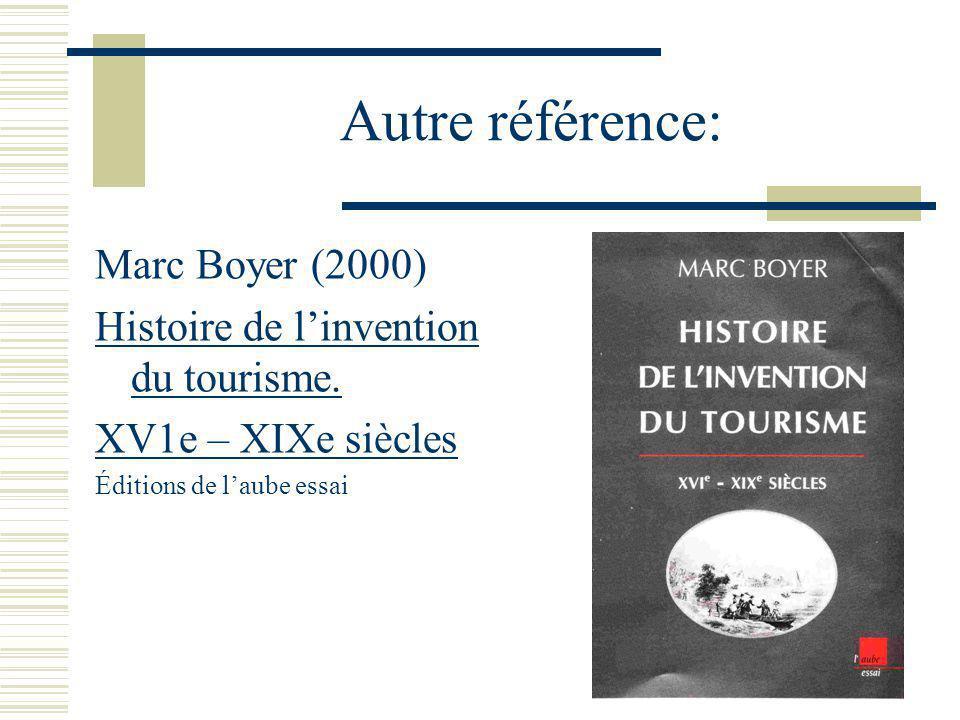 Autre référence: Marc Boyer (2000) Histoire de linvention du tourisme.