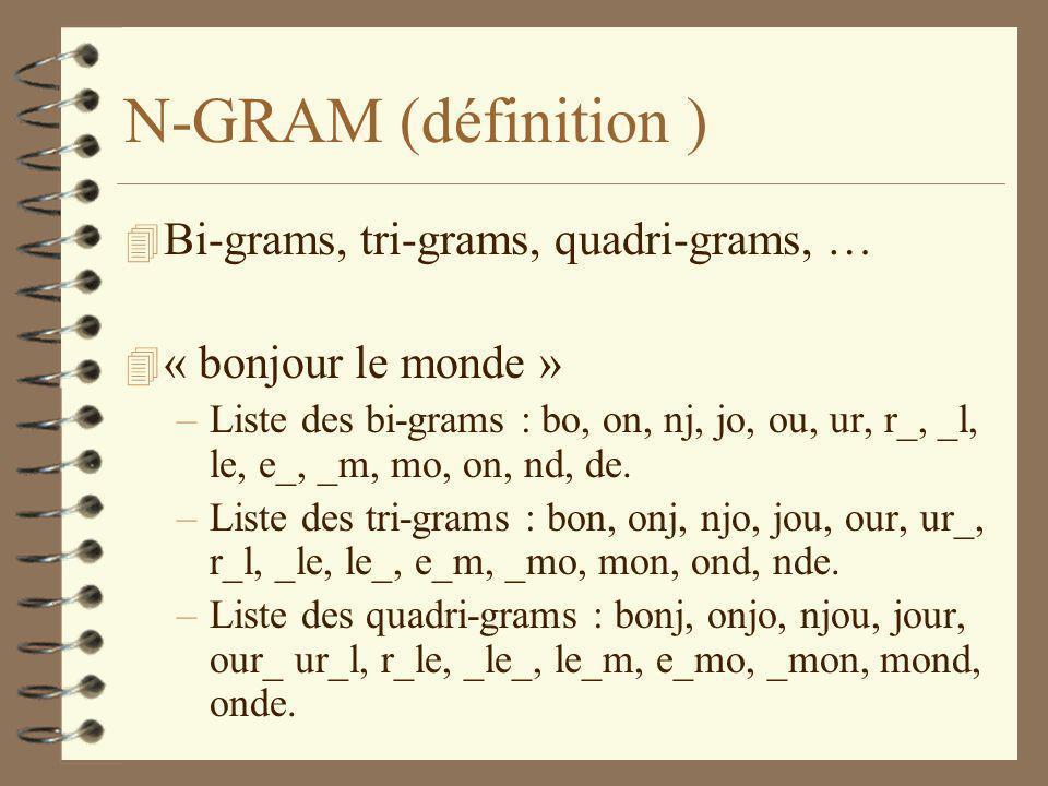 N-GRAM (définition ) 4 Bi-grams, tri-grams, quadri-grams, … 4 « bonjour le monde » –Liste des bi-grams : bo, on, nj, jo, ou, ur, r_, _l, le, e_, _m, mo, on, nd, de.