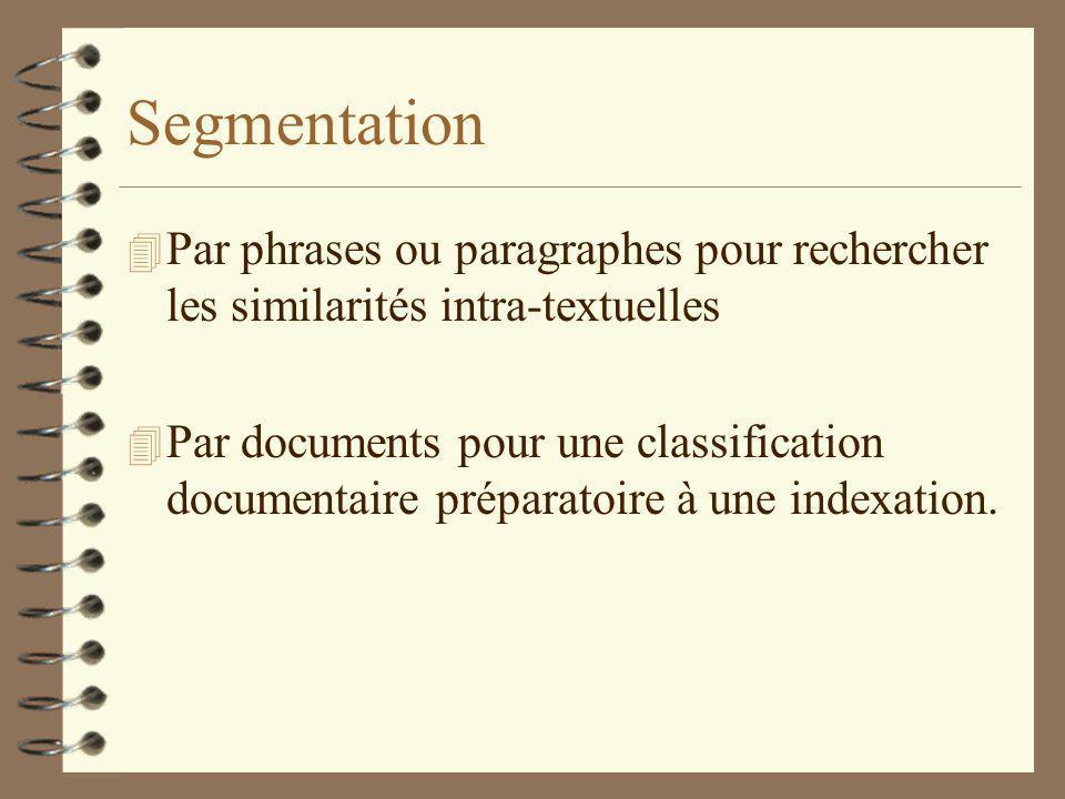 Segmentation 4 Par phrases ou paragraphes pour rechercher les similarités intra-textuelles 4 Par documents pour une classification documentaire préparatoire à une indexation.