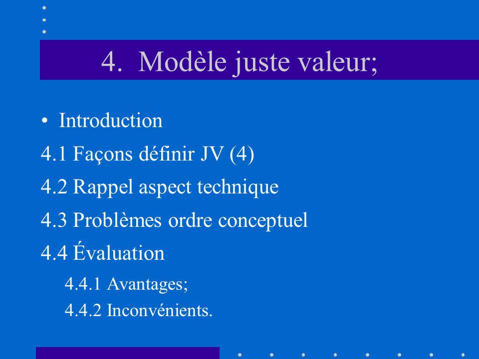 4. Modèle juste valeur; Introduction 4.1 Façons définir JV (4) 4.2 Rappel aspect technique 4.3 Problèmes ordre conceptuel 4.4 Évaluation 4.4.1 Avantag