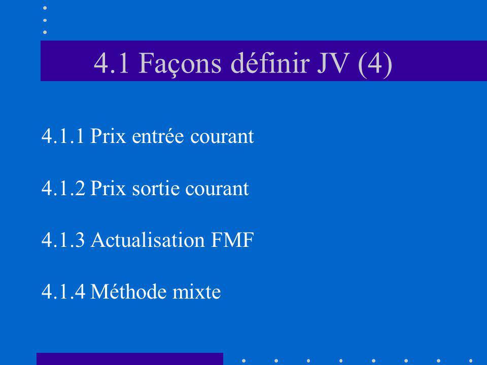 4.1 Façons définir JV (4) 4.1.1 Prix entrée courant 4.1.2 Prix sortie courant 4.1.3 Actualisation FMF 4.1.4 Méthode mixte