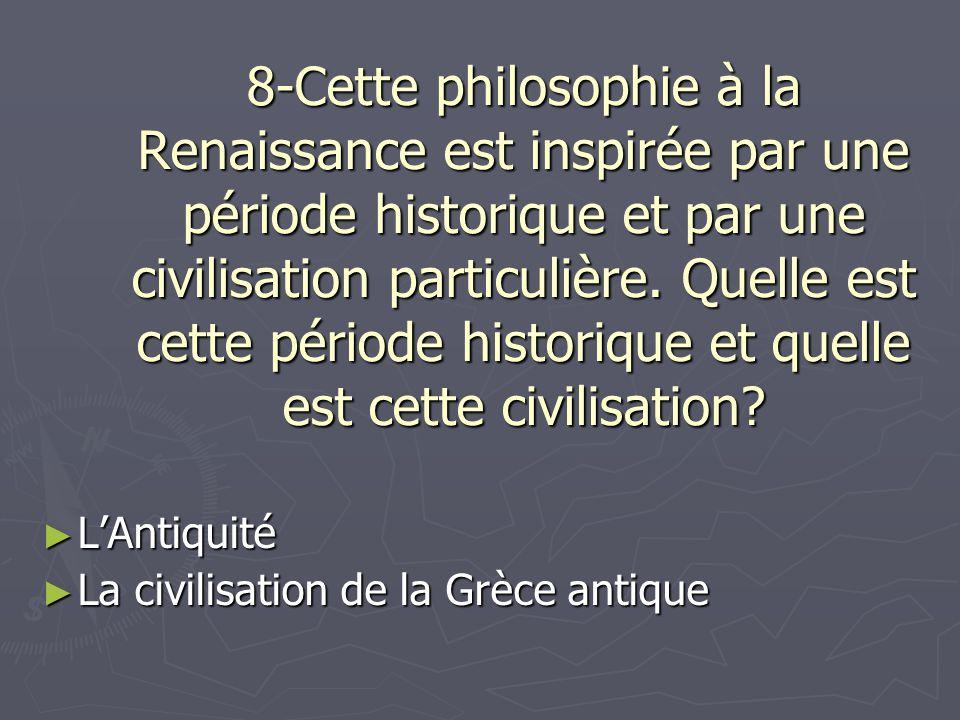 8-Cette philosophie à la Renaissance est inspirée par une période historique et par une civilisation particulière. Quelle est cette période historique