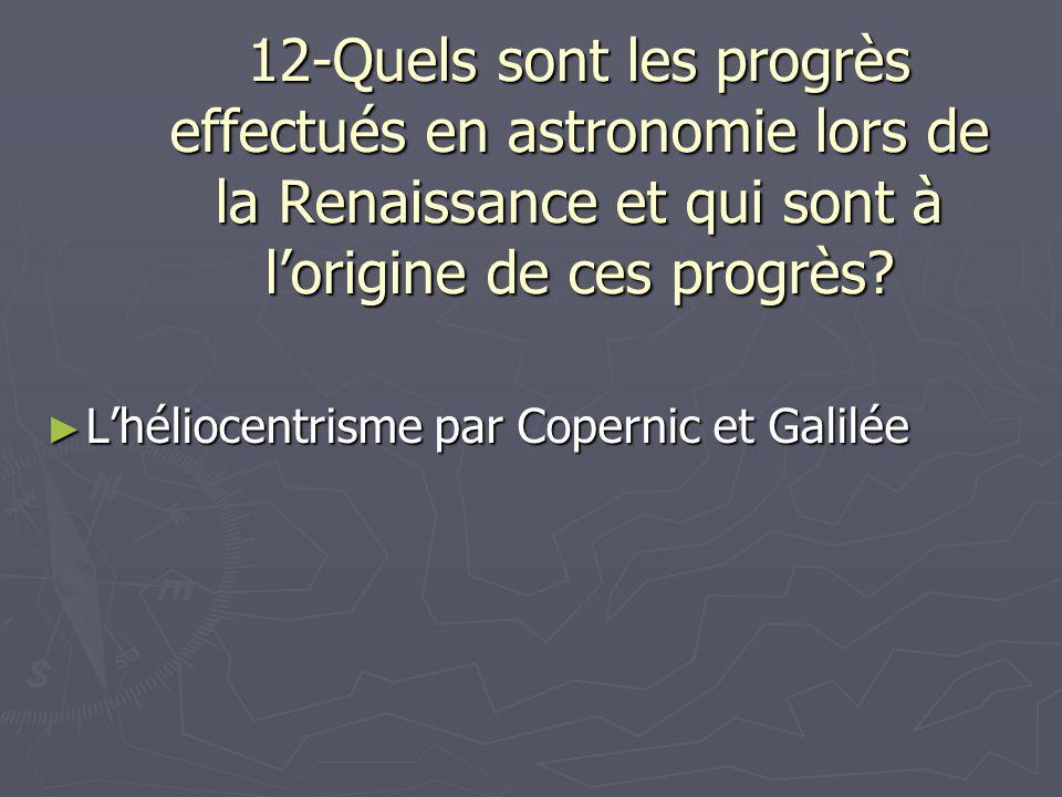 12-Quels sont les progrès effectués en astronomie lors de la Renaissance et qui sont à lorigine de ces progrès? Lhéliocentrisme par Copernic et Galilé