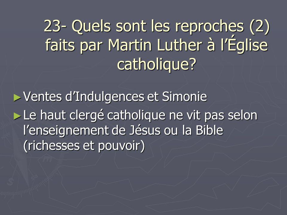 23- Quels sont les reproches (2) faits par Martin Luther à lÉglise catholique? Ventes dIndulgences et Simonie Ventes dIndulgences et Simonie Le haut c