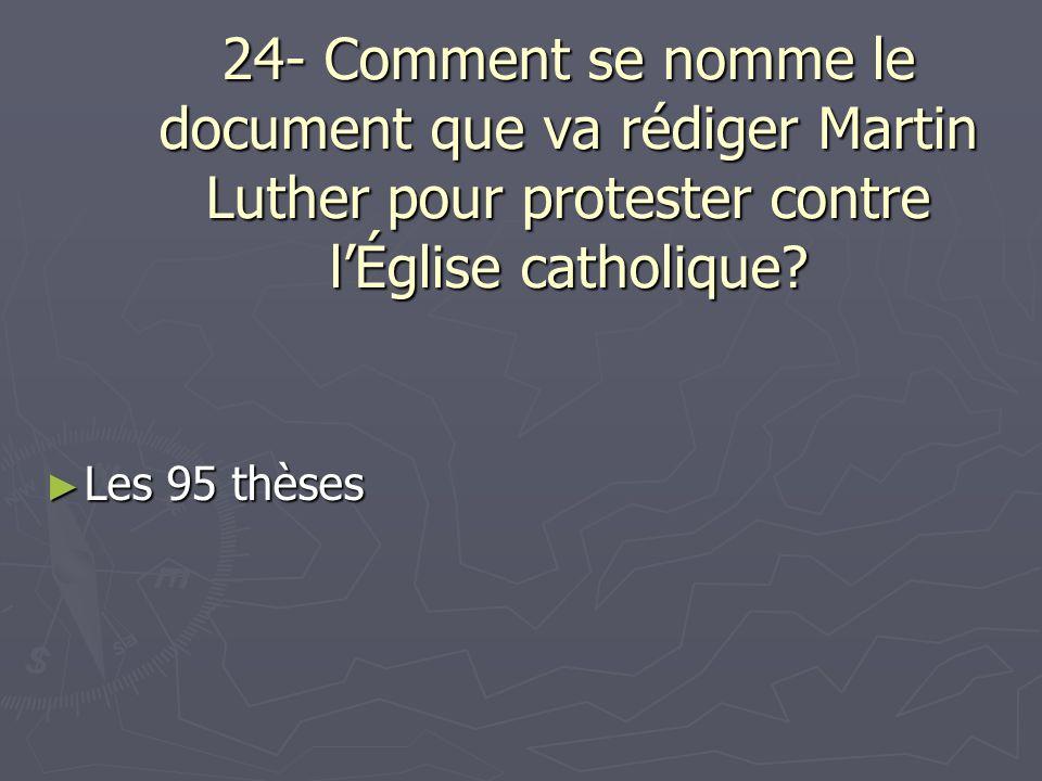 24- Comment se nomme le document que va rédiger Martin Luther pour protester contre lÉglise catholique? Les 95 thèses Les 95 thèses
