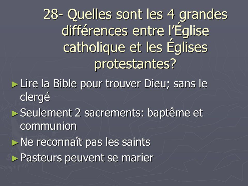 28- Quelles sont les 4 grandes différences entre lÉglise catholique et les Églises protestantes? Lire la Bible pour trouver Dieu; sans le clergé Lire