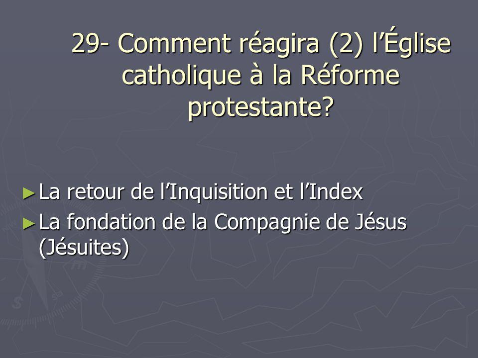 29- Comment réagira (2) lÉglise catholique à la Réforme protestante? La retour de lInquisition et lIndex La retour de lInquisition et lIndex La fondat