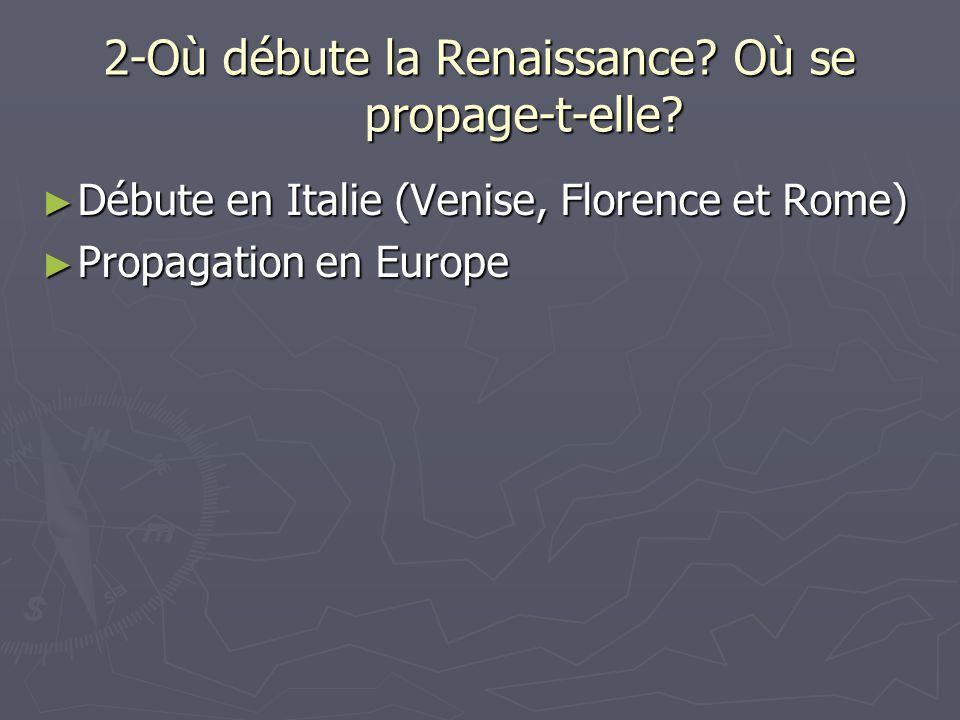 2-Où débute la Renaissance.Où se propage-t-elle.
