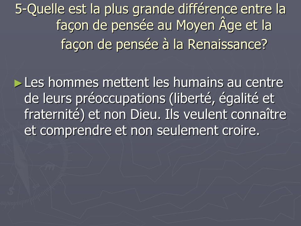 5-Quelle est la plus grande différence entre la façon de pensée au Moyen Âge et la façon de pensée à la Renaissance? Les hommes mettent les humains au