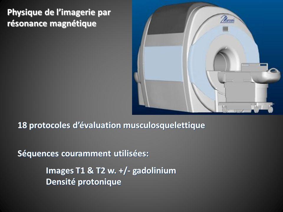 18 protocoles dévaluation musculosquelettique Séquences couramment utilisées: Images T1 & T2 w.