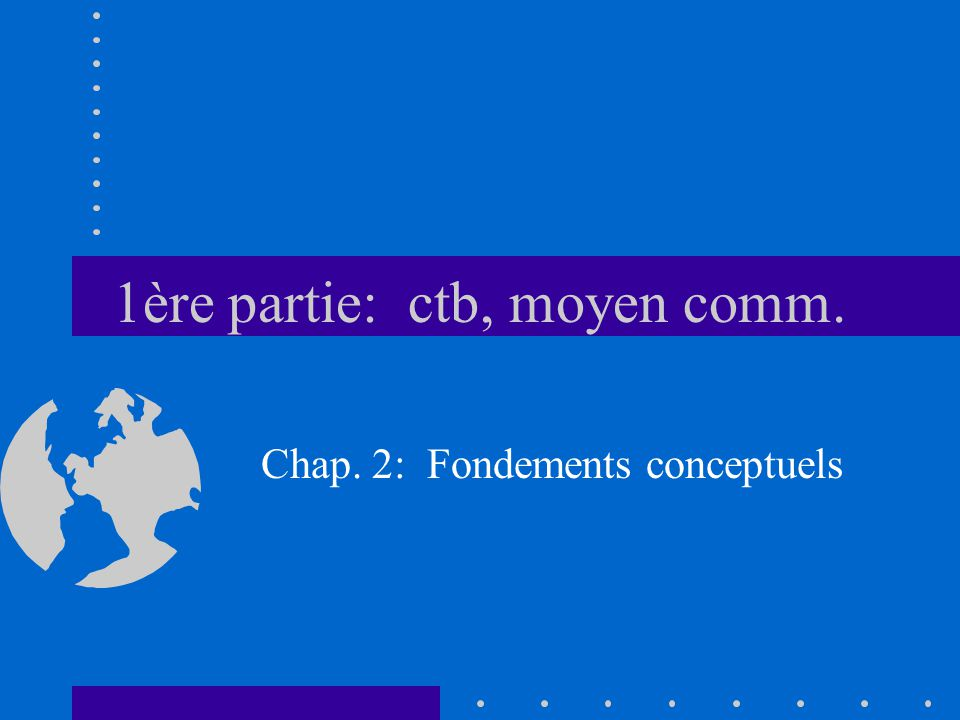 1ère partie: ctb, moyen comm. Chap. 2: Fondements conceptuels