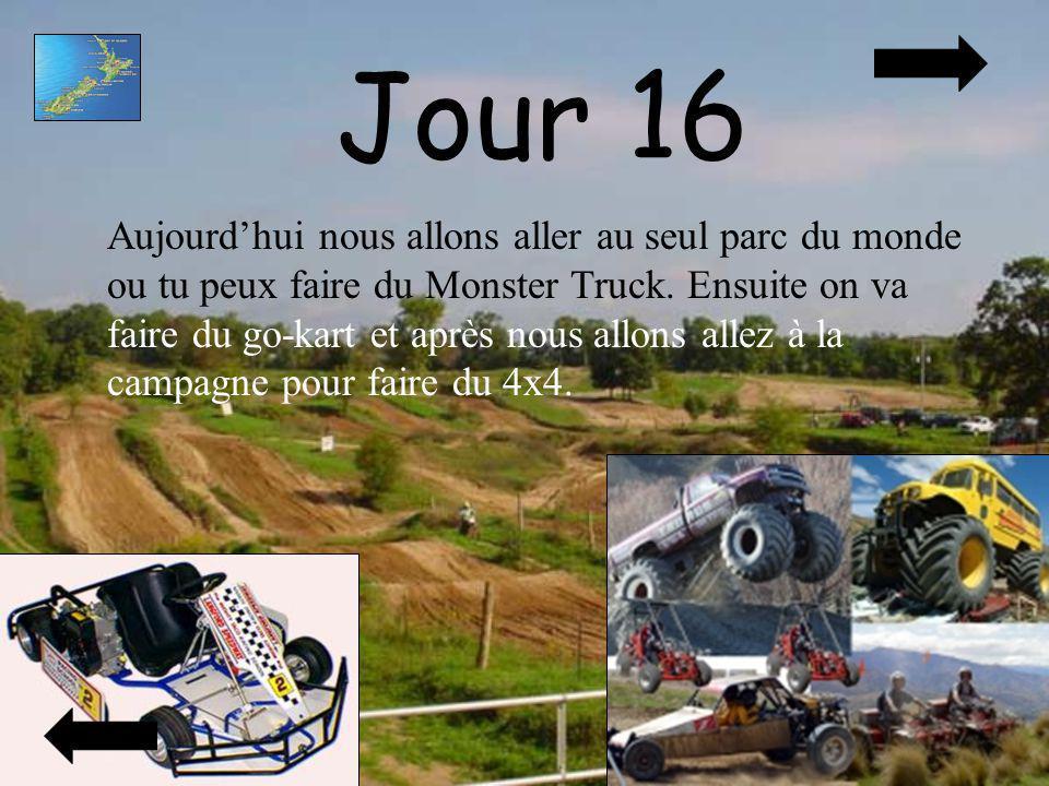 Jour 16 Aujourdhui nous allons aller au seul parc du monde ou tu peux faire du Monster Truck. Ensuite on va faire du go-kart et après nous allons alle