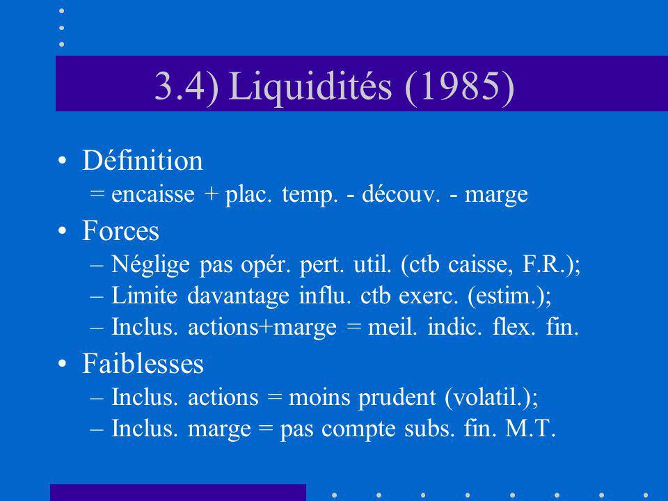 3.4) Liquidités (1985) Définition = encaisse + plac.