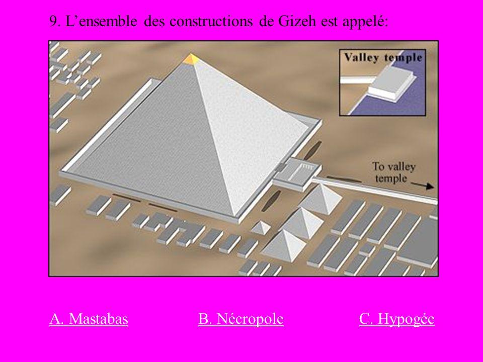 9. Lensemble des constructions de Gizeh est appelé: A. MastabasB. NécropoleC. Hypogée