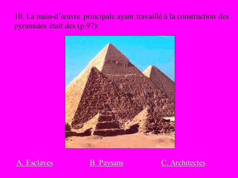 10. La main-dœuvre principale ayant travaillé à la construction des pyramides était des (p.97): A. EsclavesB. PaysansC. Architectes