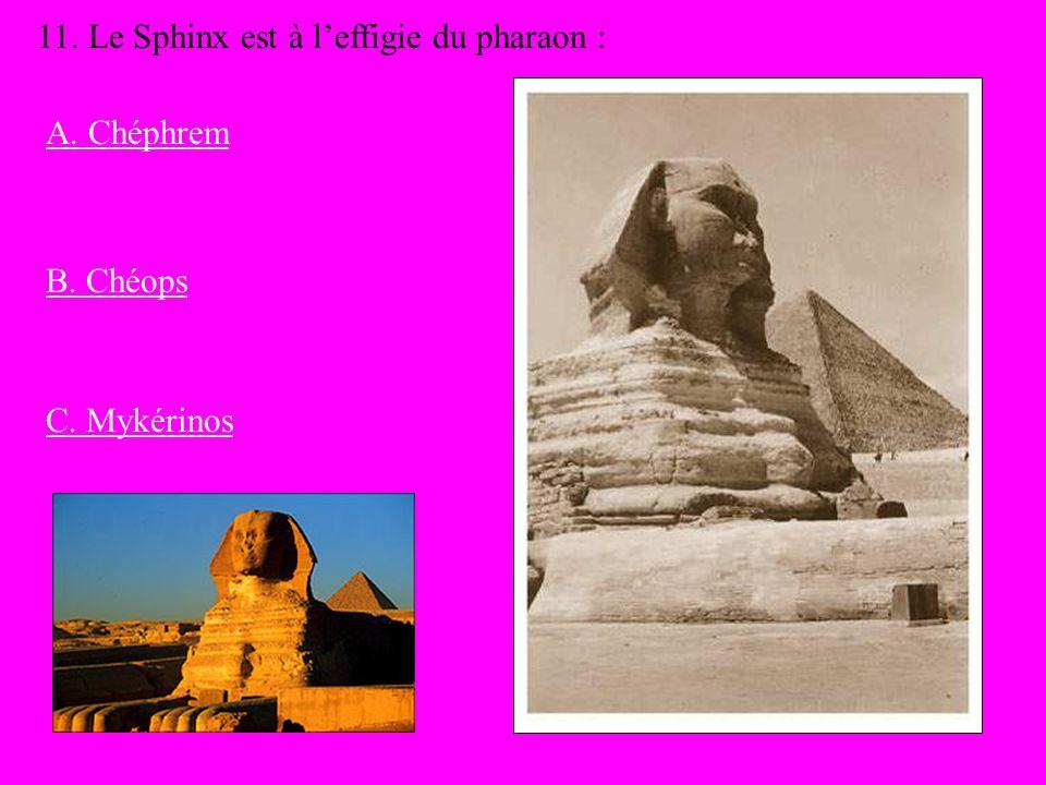 11. Le Sphinx est à leffigie du pharaon : B. Chéops A. Chéphrem C. Mykérinos