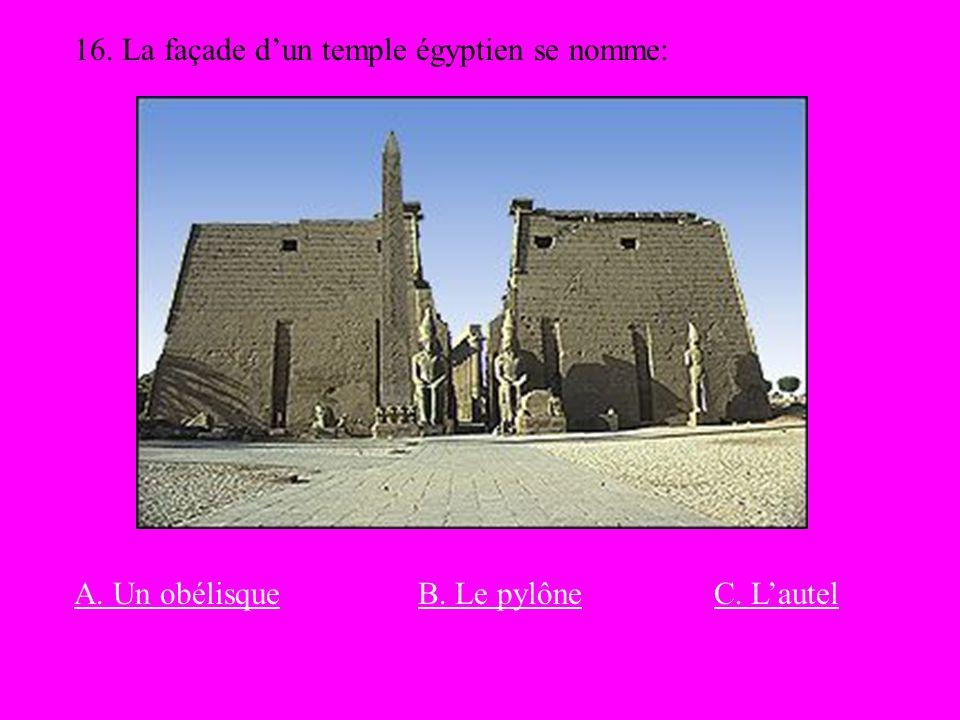 16. La façade dun temple égyptien se nomme: A. Un obélisqueC. LautelB. Le pylône