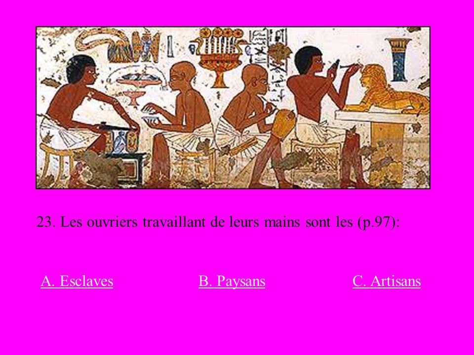 23. Les ouvriers travaillant de leurs mains sont les (p.97): A. EsclavesB. PaysansC. Artisans
