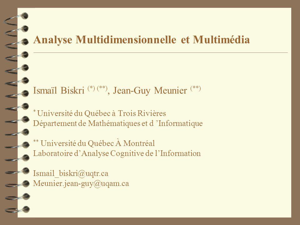 Analyse Multidimensionnelle et Multimédia Ismaïl Biskri (*) (**), Jean-Guy Meunier (**) * Université du Québec à Trois Rivières Département de Mathéma