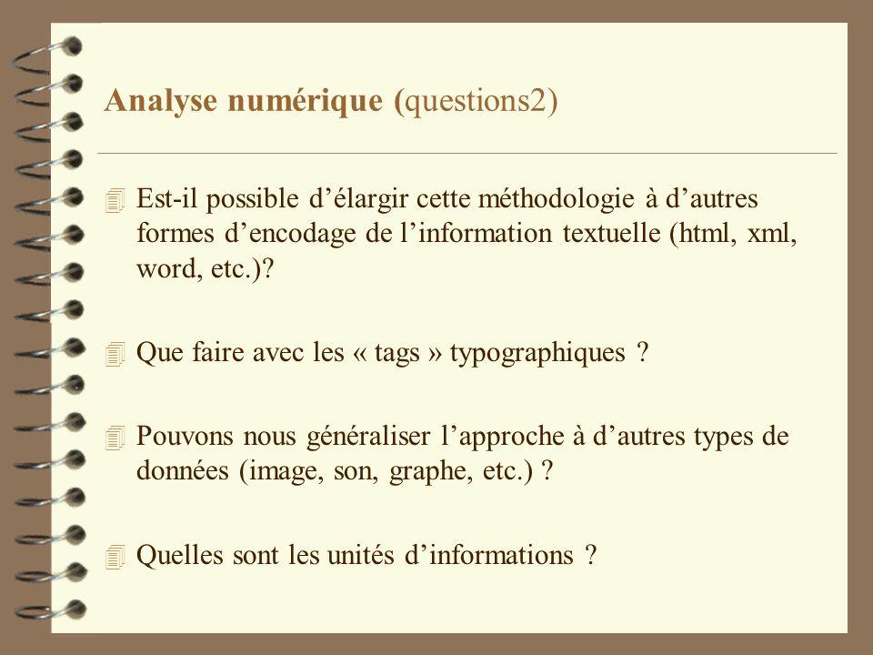 Analyse numérique (questions2) 4 Est-il possible délargir cette méthodologie à dautres formes dencodage de linformation textuelle (html, xml, word, et