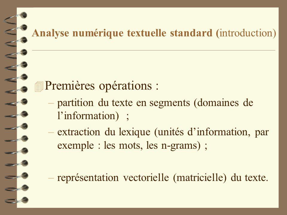 Analyse numérique textuelle standard (introduction) 4 Premières opérations : –partition du texte en segments (domaines de linformation) ; –extraction