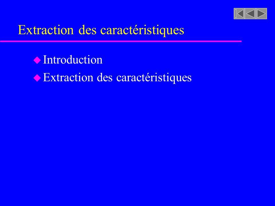 Extraction des caractéristiques u Réduction de la dimension du vecteur y –Lerreur quadratique moyenne de lapproximation est: