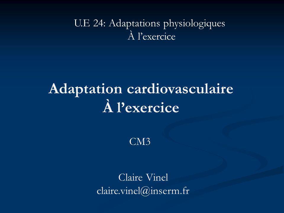 Adaptation cardiovasculaire À lexercice Claire Vinel claire.vinel@inserm.fr U.E 24: Adaptations physiologiques À lexercice CM3