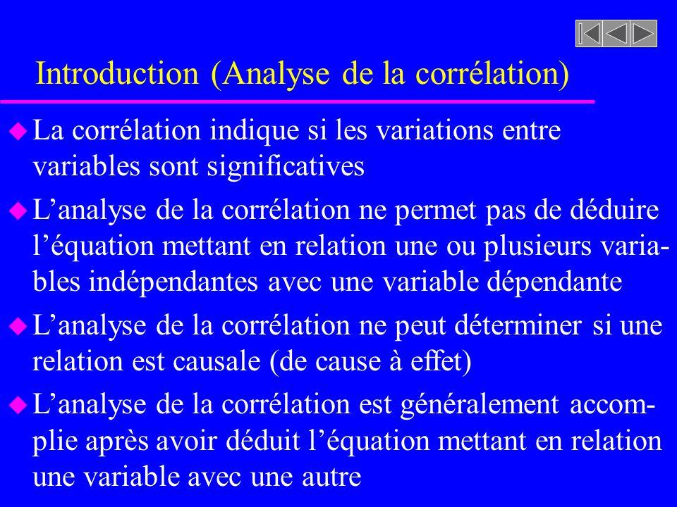 Introduction (Analyse de la corrélation) u La corrélation indique si les variations entre variables sont significatives u Lanalyse de la corrélation n