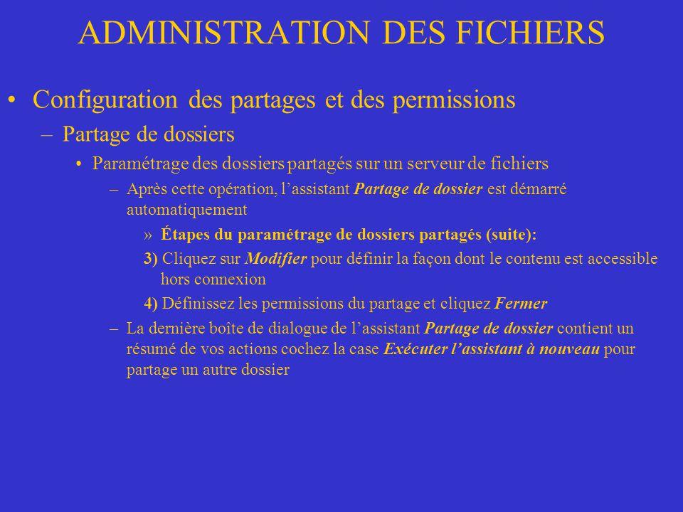 ADMINISTRATION DES FICHIERS Configuration des partages et des permissions –Partage de dossiers Paramétrage des dossiers partagés sur un serveur de fic