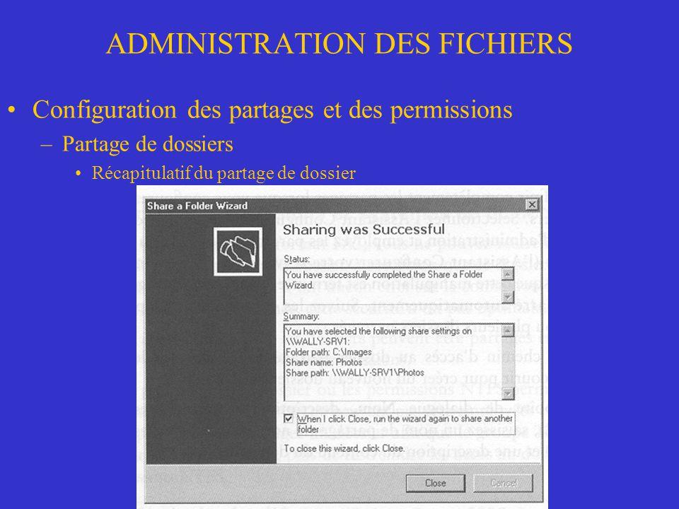 ADMINISTRATION DES FICHIERS Configuration des partages et des permissions –Partage de dossiers Récapitulatif du partage de dossier