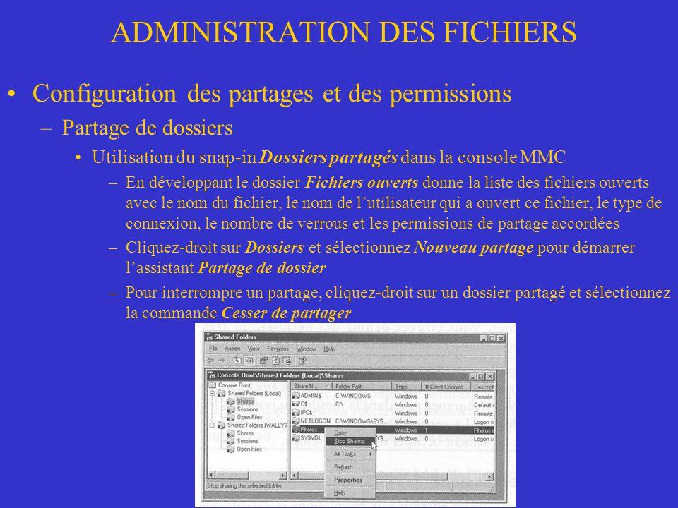 ADMINISTRATION DES FICHIERS Configuration des partages et des permissions –Partage de dossiers Utilisation du snap-in Dossiers partagés dans la consol