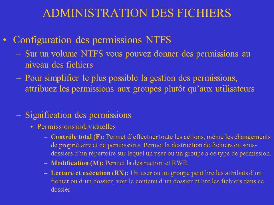 ADMINISTRATION DES FICHIERS Configuration des permissions NTFS –Sur un volume NTFS vous pouvez donner des permissions au niveau des fichiers –Pour sim
