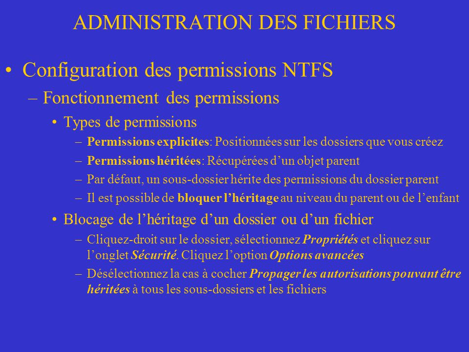 ADMINISTRATION DES FICHIERS Configuration des permissions NTFS –Fonctionnement des permissions Types de permissions –Permissions explicites: Positionn