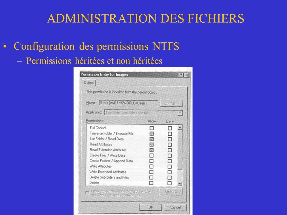 ADMINISTRATION DES FICHIERS Configuration des permissions NTFS –Permissions héritées et non héritées