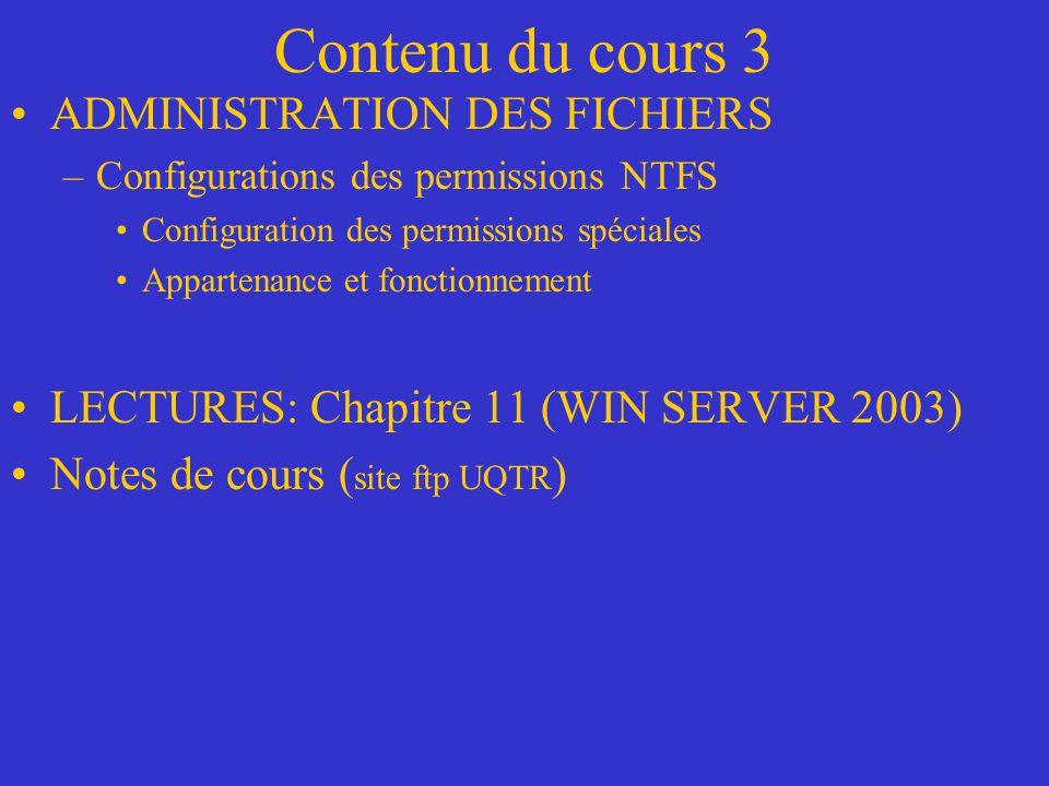 Contenu du cours 3 ADMINISTRATION DES FICHIERS –Configurations des permissions NTFS Configuration des permissions spéciales Appartenance et fonctionne