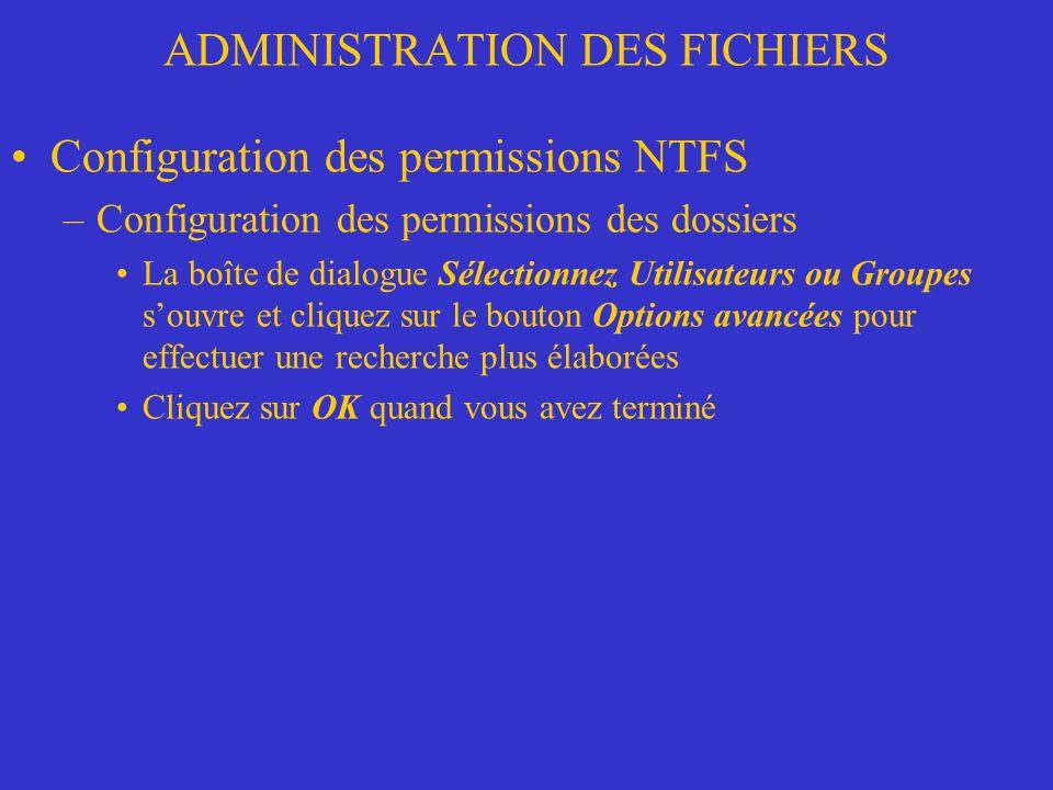 ADMINISTRATION DES FICHIERS Configuration des permissions NTFS –Configuration des permissions des dossiers La boîte de dialogue Sélectionnez Utilisate
