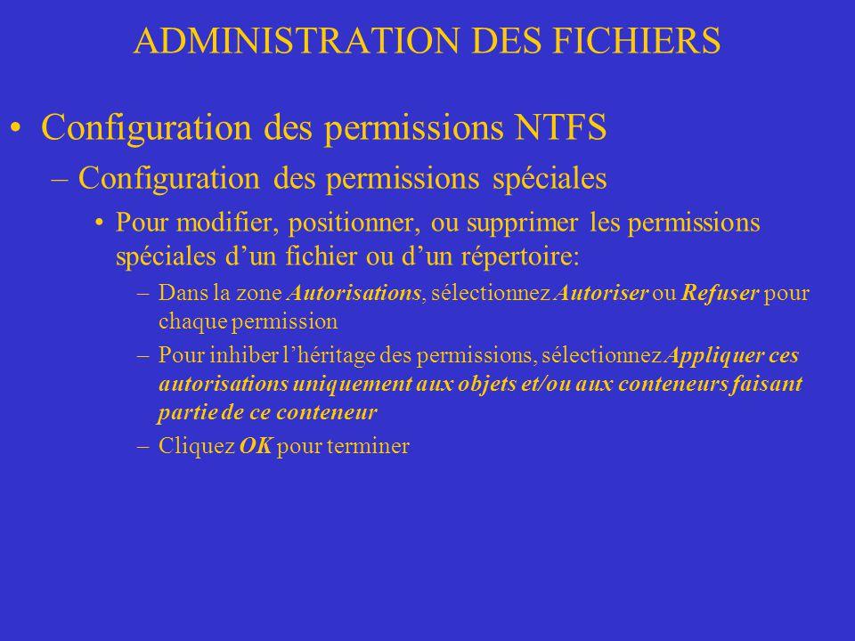 ADMINISTRATION DES FICHIERS Configuration des permissions NTFS –Configuration des permissions spéciales Pour modifier, positionner, ou supprimer les p
