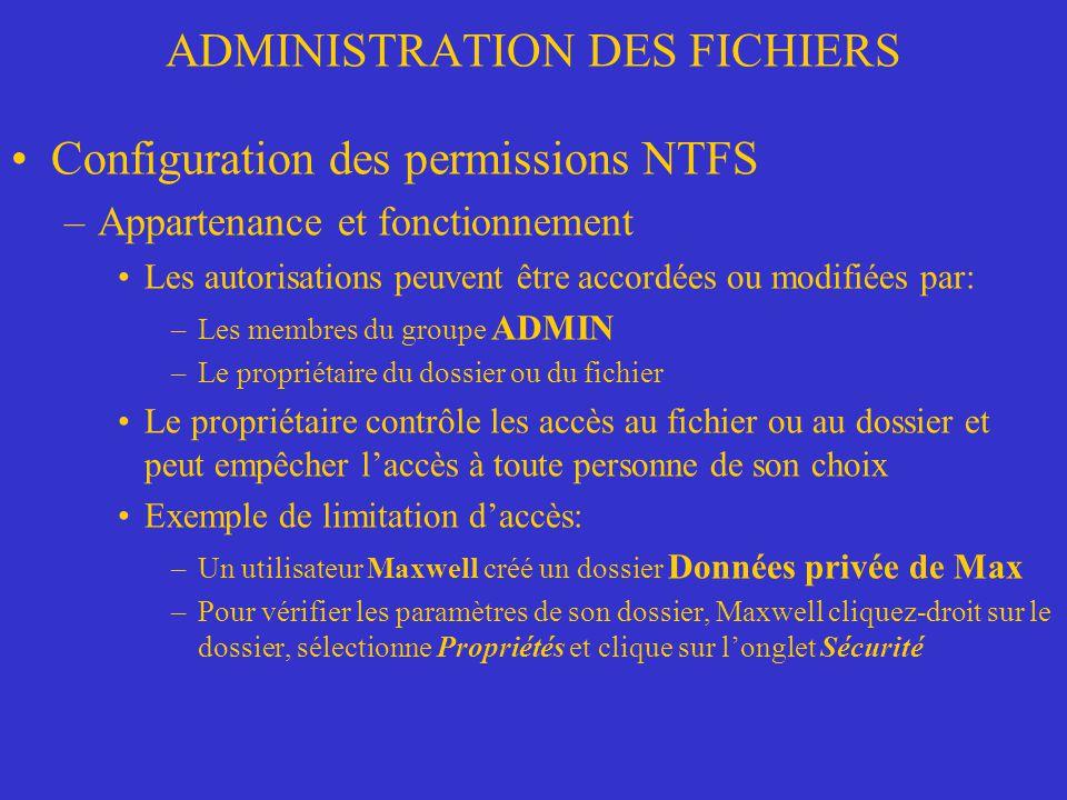 ADMINISTRATION DES FICHIERS Configuration des permissions NTFS –Appartenance et fonctionnement Les autorisations peuvent être accordées ou modifiées p