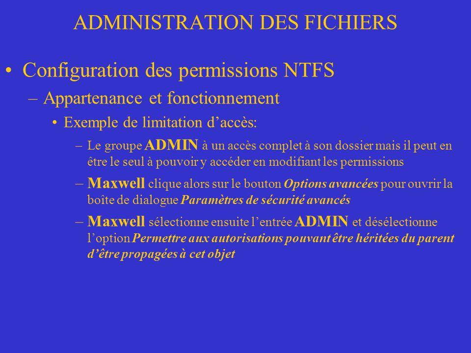 ADMINISTRATION DES FICHIERS Configuration des permissions NTFS –Appartenance et fonctionnement Exemple de limitation daccès: –Le groupe ADMIN à un acc