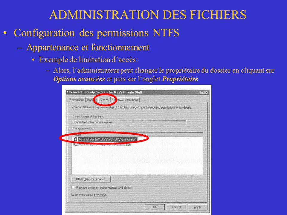 ADMINISTRATION DES FICHIERS Configuration des permissions NTFS –Appartenance et fonctionnement Exemple de limitation daccès: –Alors, ladministrateur p